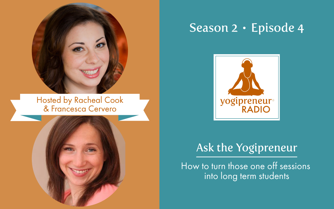 Becoming Yoga Teacher: Yogipreneur - How to Turn Those One Off Sessions Into Long Term Students