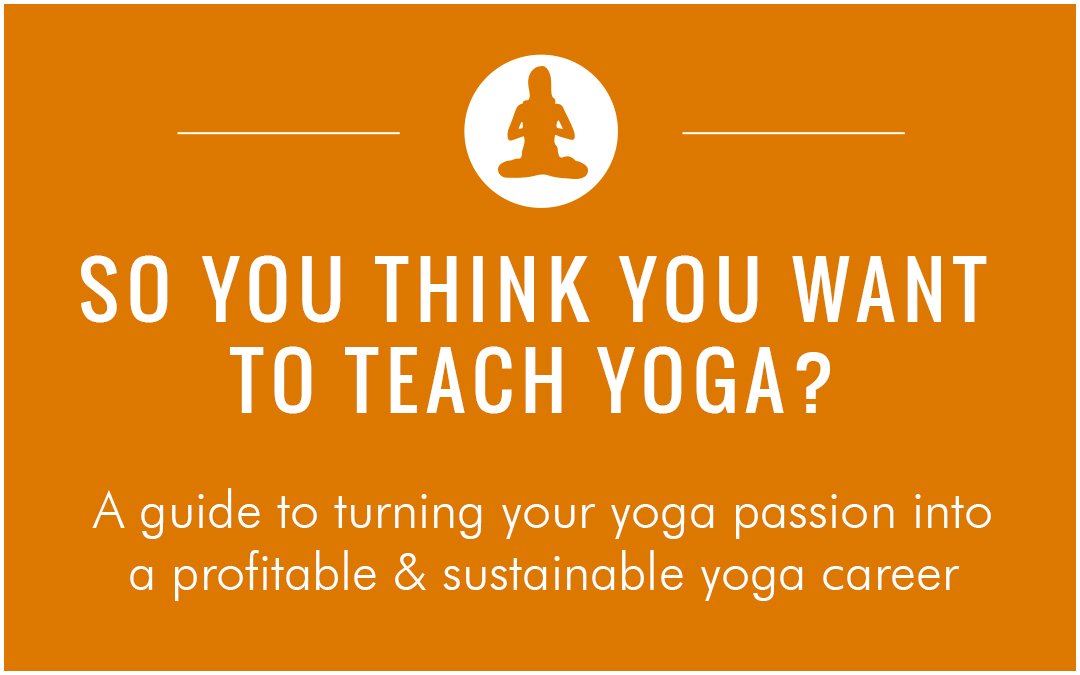 Becoming Yoga Teacher: Yogipreneur - So, you think you want to teach yoga?